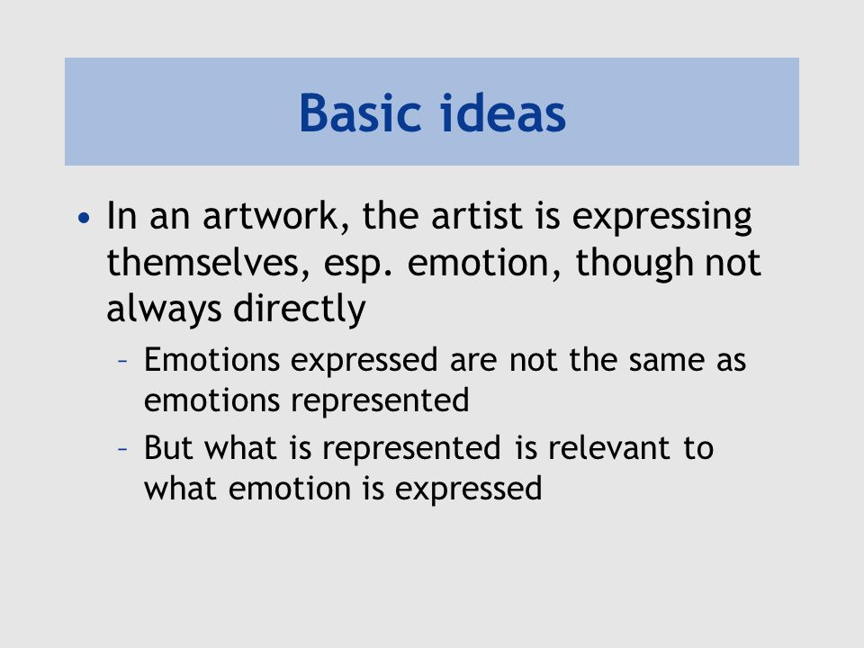 Audience emotion A painting can arouse sadness without expressing sadness –E.g.