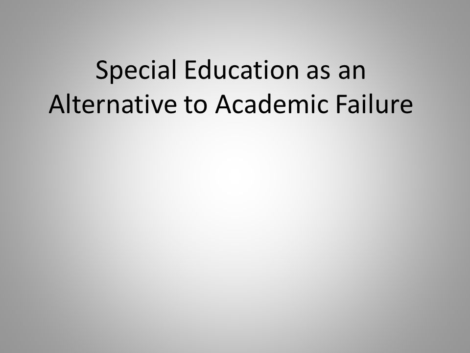 Special Education as an Alternative to Academic Failure