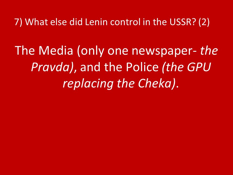 7) What else did Lenin control in the USSR.