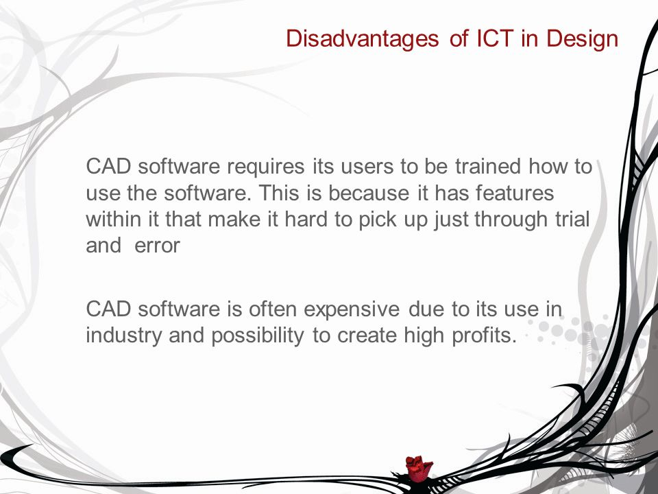 Disadvantages of ICT in Design CAD software requires its users to be trained how to use the software.