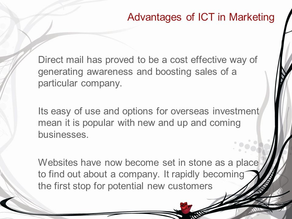 Advantages of ICT in Marketing Direct mail has proved to be a cost effective way of generating awareness and boosting sales of a particular company.