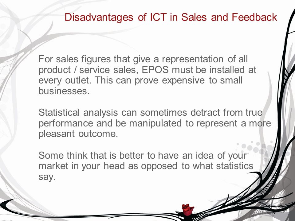 Disadvantages of ICT in Sales and Feedback For sales figures that give a representation of all product / service sales, EPOS must be installed at ever