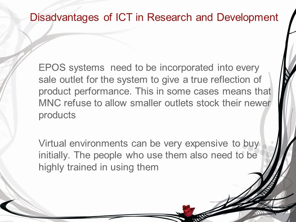 Disadvantages of ICT in Research and Development EPOS systems need to be incorporated into every sale outlet for the system to give a true reflection
