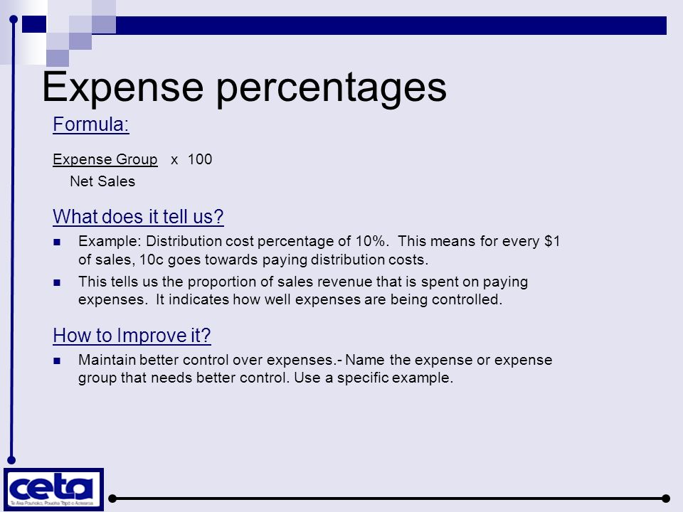 Expense percentages Formula: Expense Group x 100 Net Sales What does it tell us.