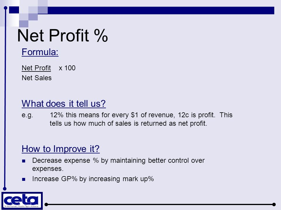 Net Profit % Formula: Net Profit x 100 Net Sales What does it tell us.