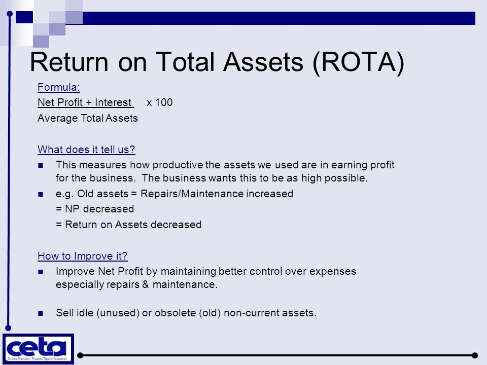 Return on Total Assets (ROTA) Formula: Net Profit + Interest x 100 Average Total Assets What does it tell us.