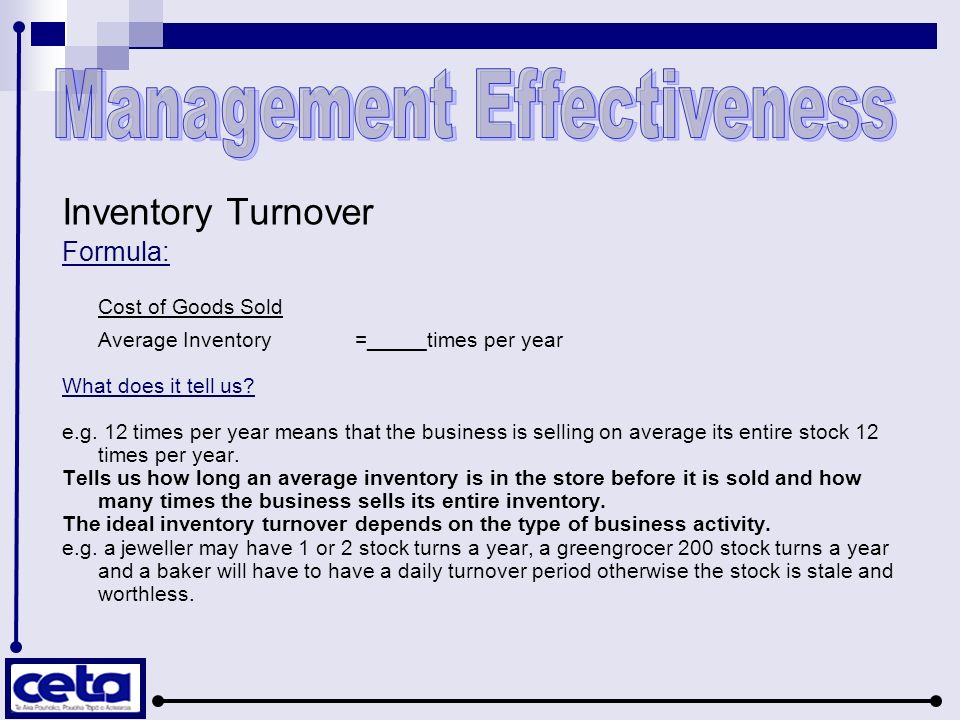 Inventory Turnover Formula: Cost of Goods Sold Average Inventory =_____times per year What does it tell us.