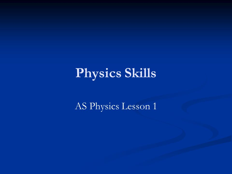 Physics Skills AS Physics Lesson 1