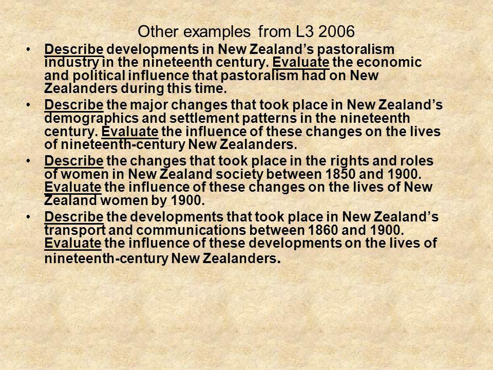 Other examples from L3 2006 Describe developments in New Zealands pastoralism industry in the nineteenth century. Evaluate the economic and political
