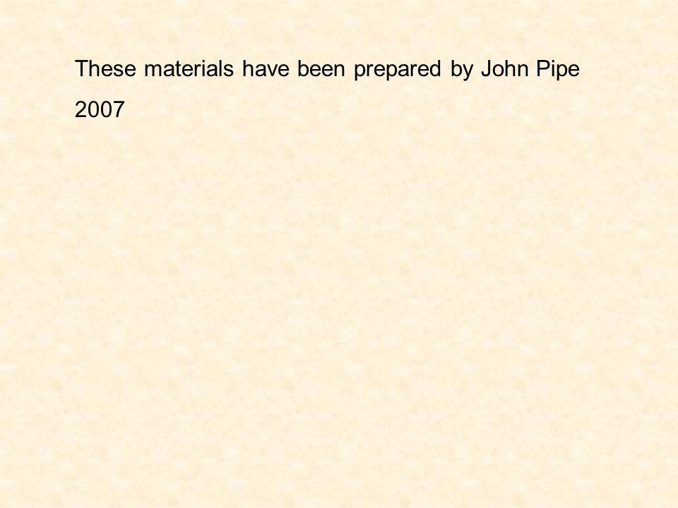 These materials have been prepared by John Pipe 2007