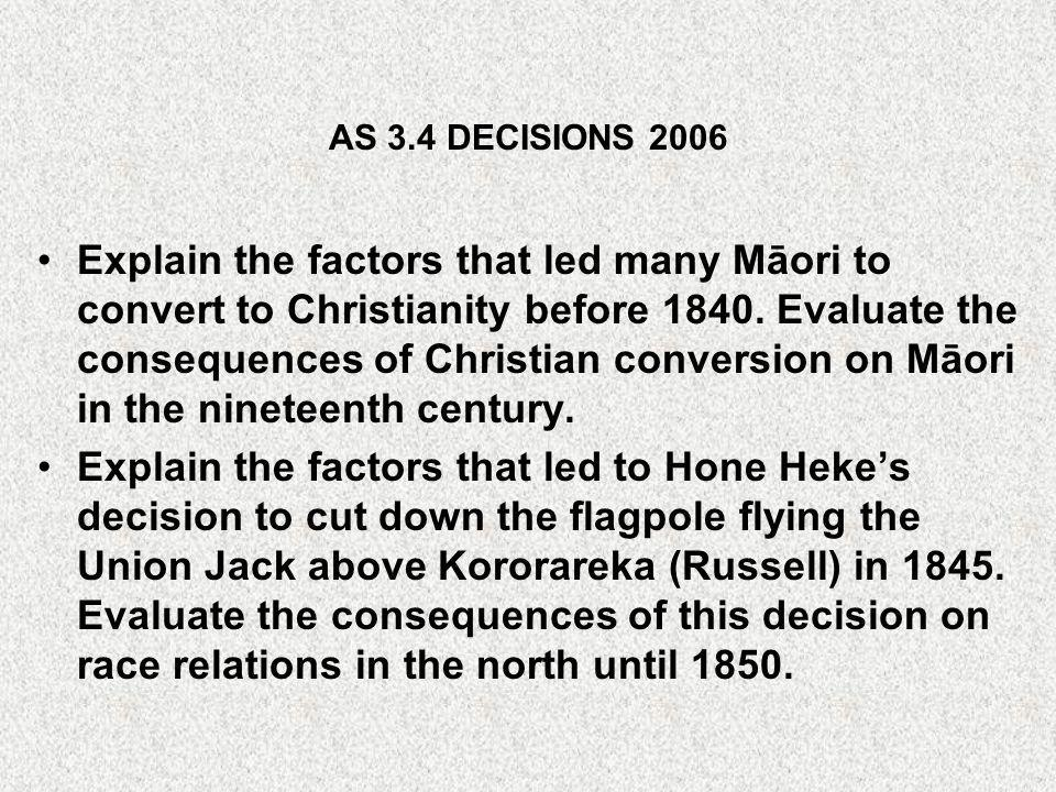 AS 3.4 DECISIONS 2006 Explain the factors that led many Māori to convert to Christianity before 1840.