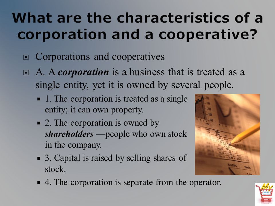 5.Different classes of stock may be sold. 6. The corporation is taxed as a legal entity.