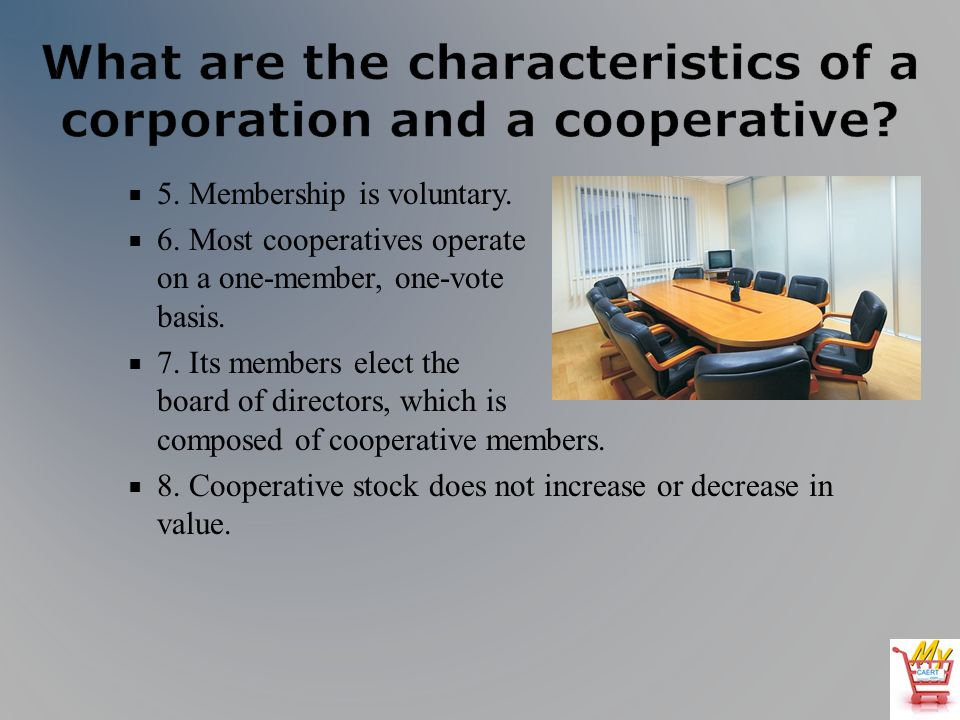 5. Membership is voluntary. 6. Most cooperatives operate on a one-member, one-vote basis.
