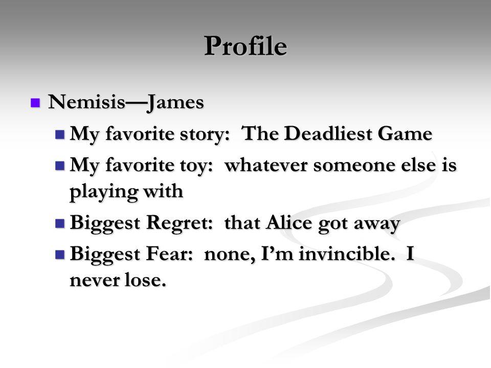 Profile NemisisJames NemisisJames My favorite story: The Deadliest Game My favorite story: The Deadliest Game My favorite toy: whatever someone else i