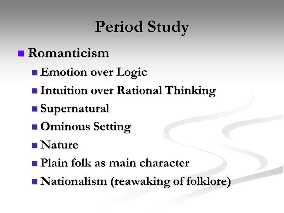 Period Study Romanticism Romanticism Emotion over Logic Emotion over Logic Intuition over Rational Thinking Intuition over Rational Thinking Supernatu
