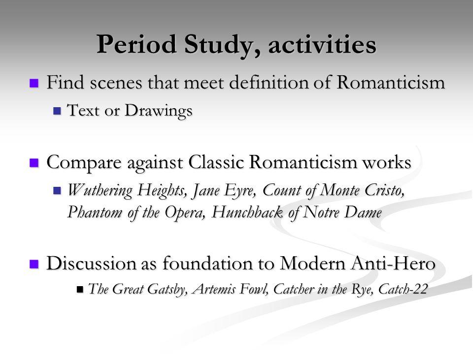 Period Study, activities Find scenes that meet definition of Romanticism Find scenes that meet definition of Romanticism Text or Drawings Text or Draw
