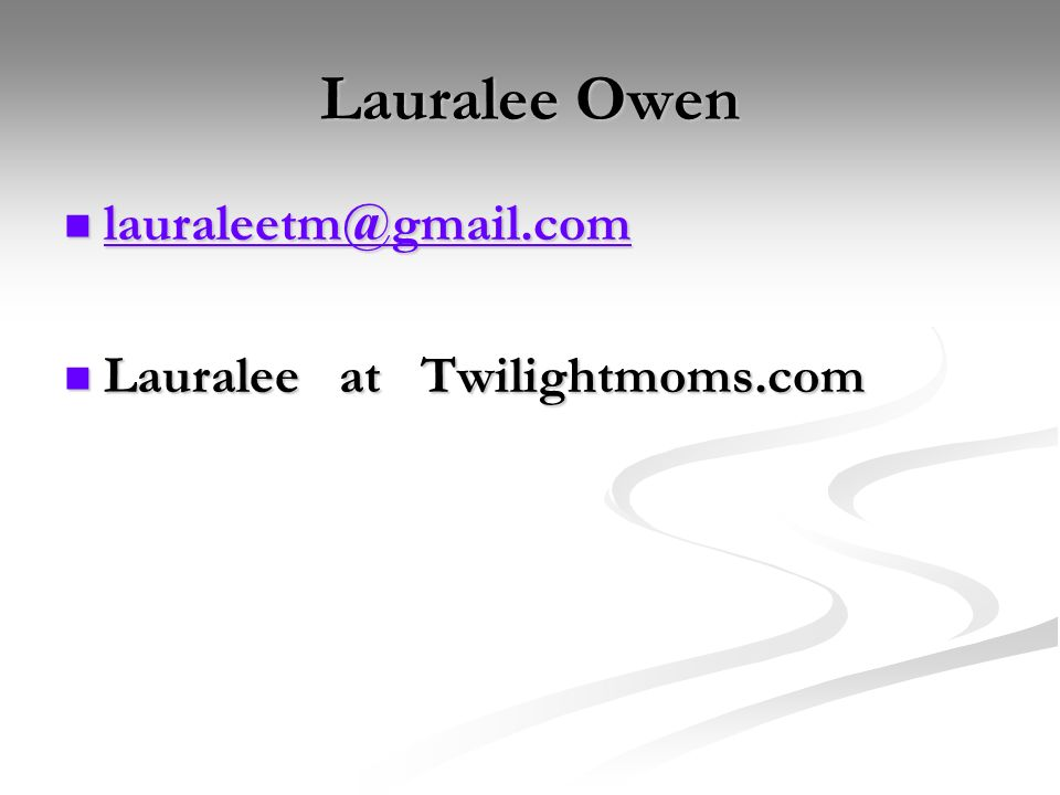 Lauralee Owen lauraleetm@gmail.com lauraleetm@gmail.com lauraleetm@gmail.com Lauralee at Twilightmoms.com Lauralee at Twilightmoms.com