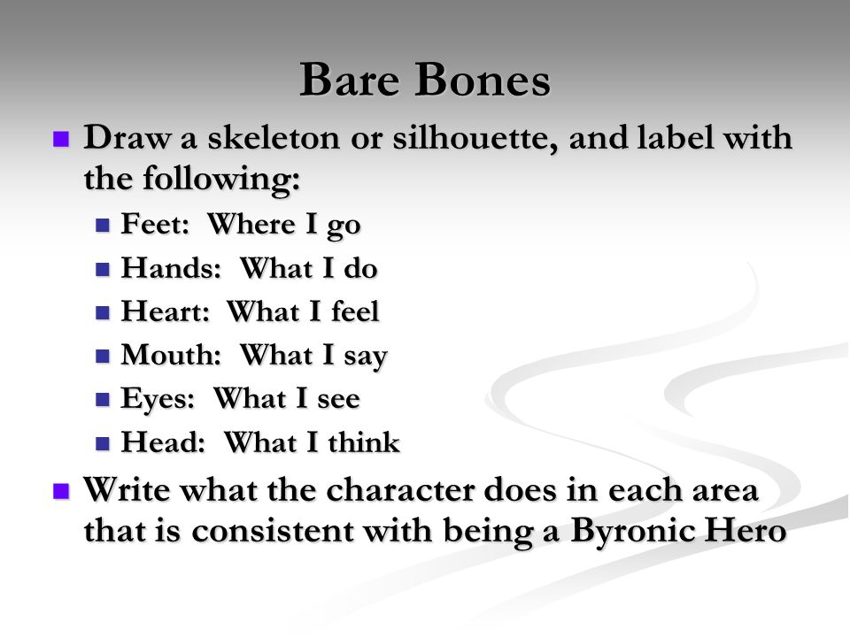 Bare Bones Draw a skeleton or silhouette, and label with the following: Draw a skeleton or silhouette, and label with the following: Feet: Where I go