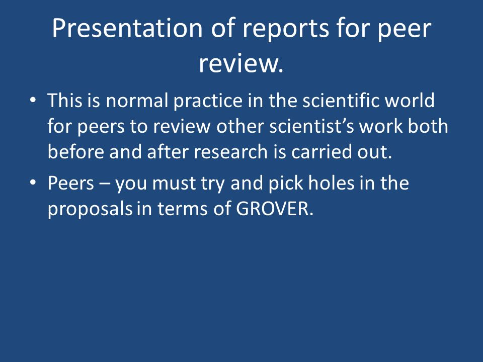 Presentation of reports for peer review. This is normal practice in the scientific world for peers to review other scientists work both before and aft