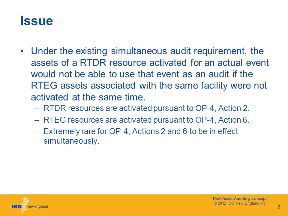 Issue Under the existing simultaneous audit requirement, the assets of a RTDR resource activated for an actual event would not be able to use that event as an audit if the RTEG assets associated with the same facility were not activated at the same time.