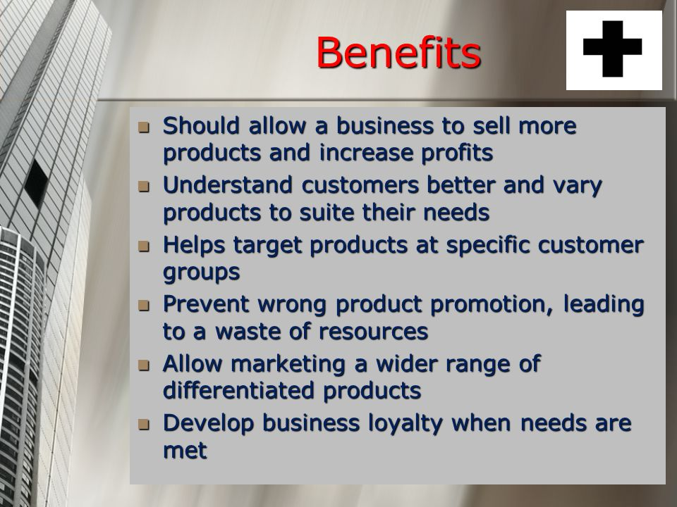 Benefits Should allow a business to sell more products and increase profits Should allow a business to sell more products and increase profits Underst