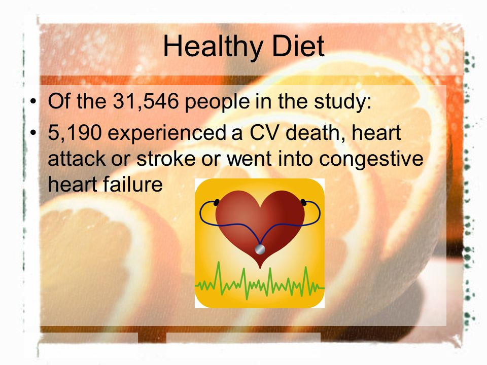 Healthy Diet Of the 31,546 people in the study: 5,190 experienced a CV death, heart attack or stroke or went into congestive heart failure