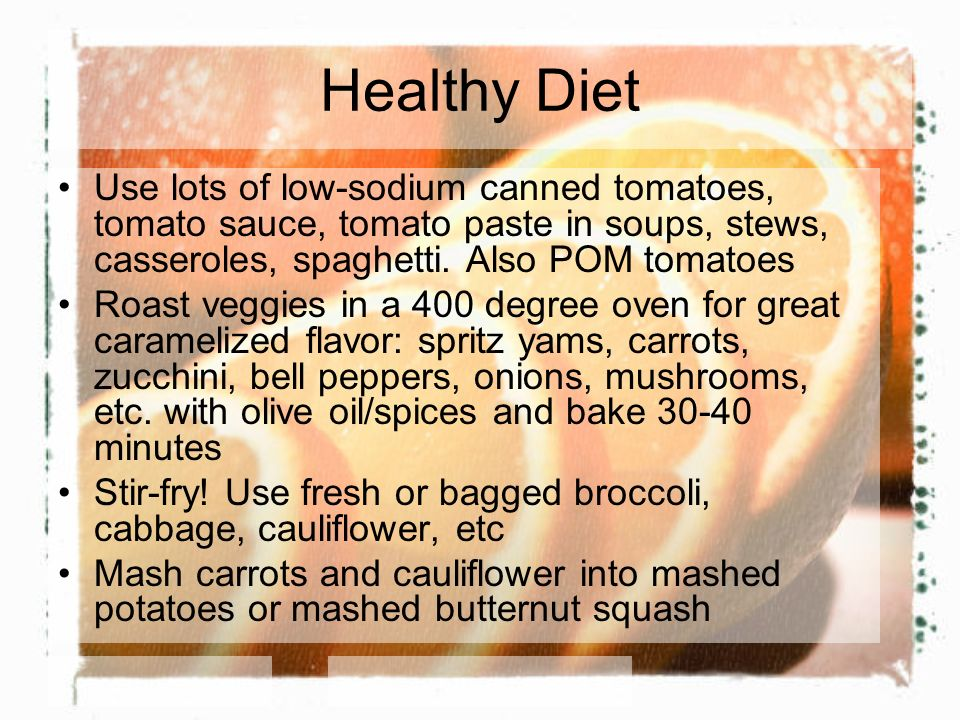 Healthy Diet Use lots of low-sodium canned tomatoes, tomato sauce, tomato paste in soups, stews, casseroles, spaghetti.