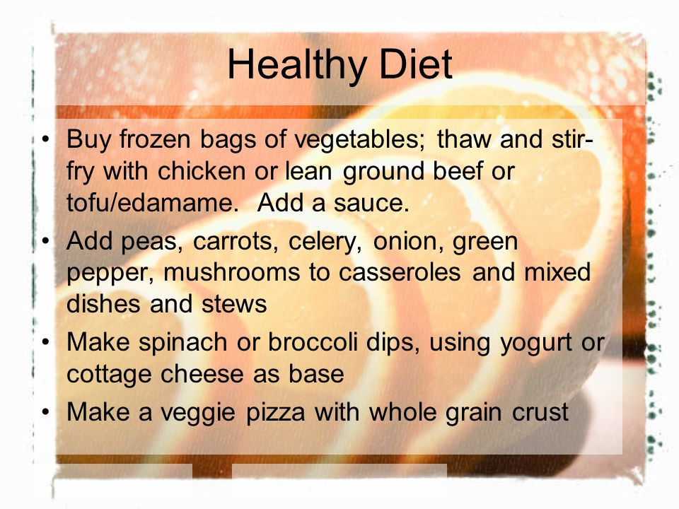 Healthy Diet Buy frozen bags of vegetables; thaw and stir- fry with chicken or lean ground beef or tofu/edamame. Add a sauce. Add peas, carrots, celer