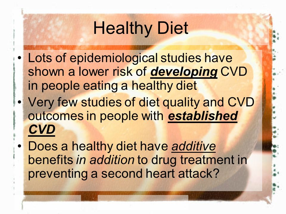 Healthy Diet Lots of epidemiological studies have shown a lower risk of developing CVD in people eating a healthy diet Very few studies of diet qualit