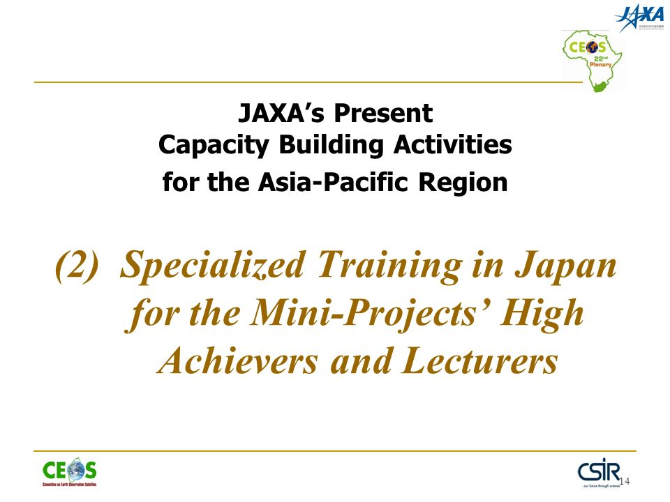 14 JAXAs Present Capacity Building Activities for the Asia-Pacific Region (2) Specialized Training in Japan for the Mini-Projects High Achievers and Lecturers