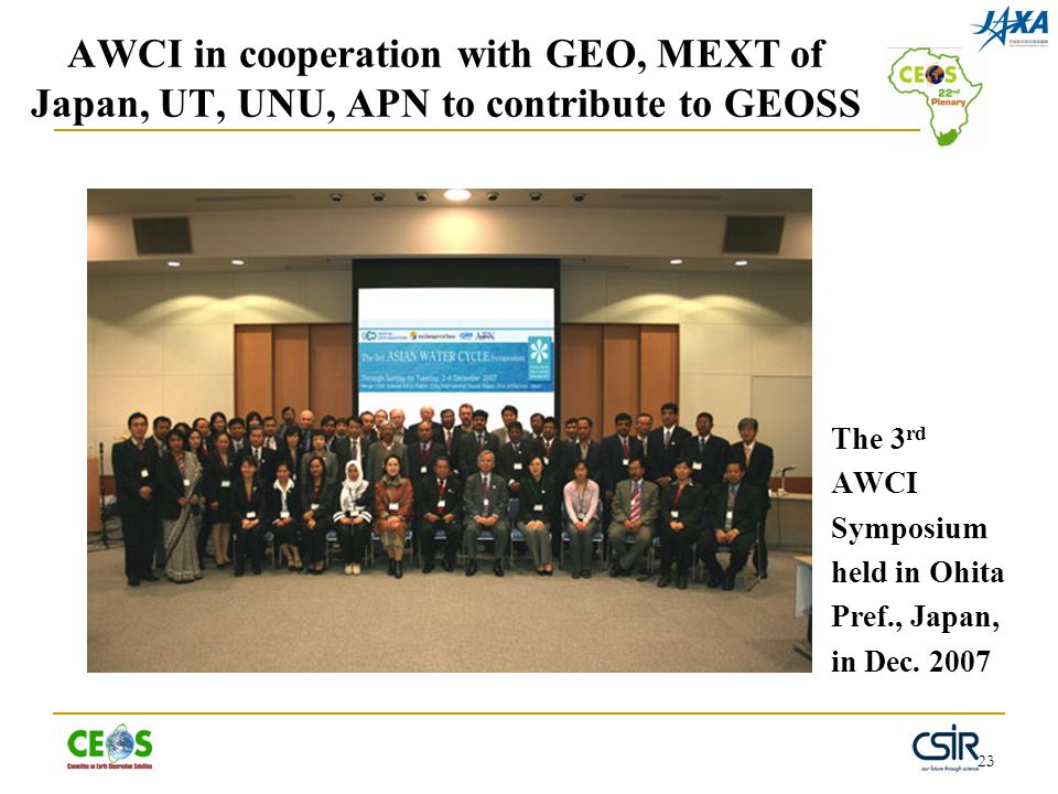 23 The 3 rd AWCI Symposium held in Ohita Pref., Japan, in Dec. 2007 AWCI in cooperation with GEO, MEXT of Japan, UT, UNU, APN to contribute to GEOSS