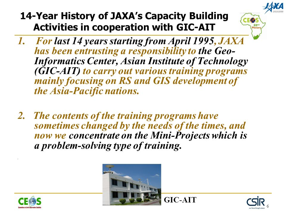6 14-Year History of JAXAs Capacity Building Activities in cooperation with GIC-AIT 1. For last 14 years starting from April 1995, JAXA has been entru