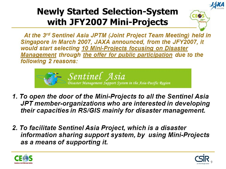9 Newly Started Selection-System with JFY2007 Mini-Projects At the 3 rd Sentinel Asia JPTM (Joint Project Team Meeting) held in Singapore in March 200