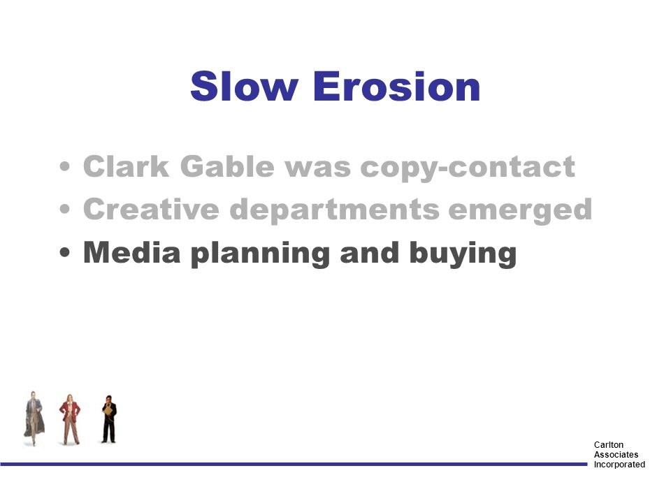 Carlton Associates Incorporated Clark Gable was copy-contact Creative departments emerged Media planning and buying Slow Erosion
