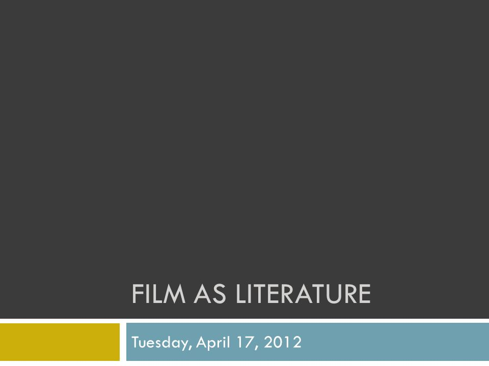 FILM AS LITERATURE Tuesday, April 17, 2012