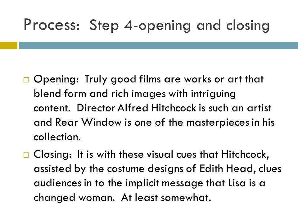 Process: Step 4-opening and closing Opening: Truly good films are works or art that blend form and rich images with intriguing content.