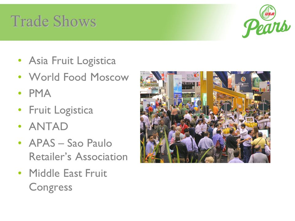 Trade Shows Asia Fruit Logistica World Food Moscow PMA Fruit Logistica ANTAD APAS – Sao Paulo Retailers Association Middle East Fruit Congress