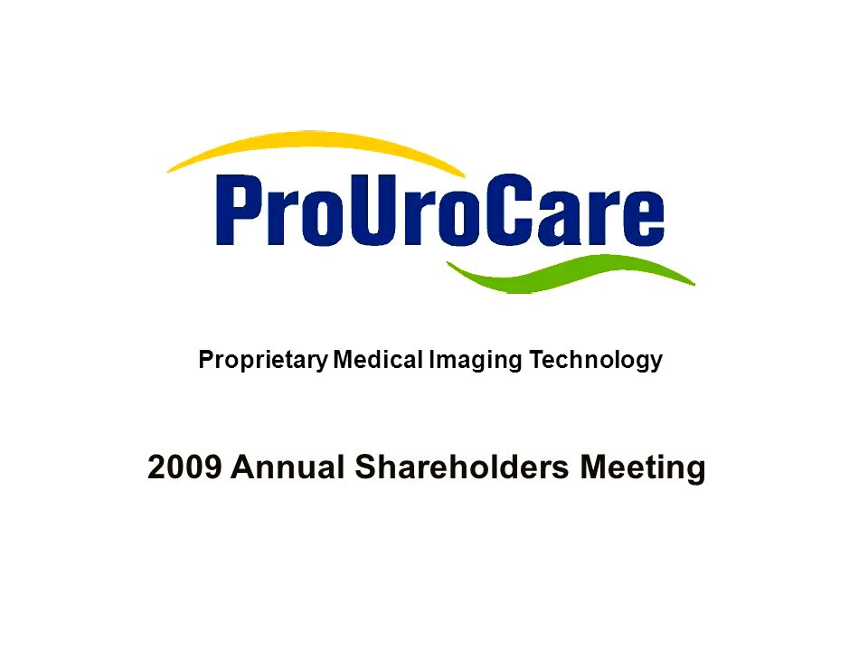 2009 Annual Shareholders Meeting Proprietary Medical Imaging Technology