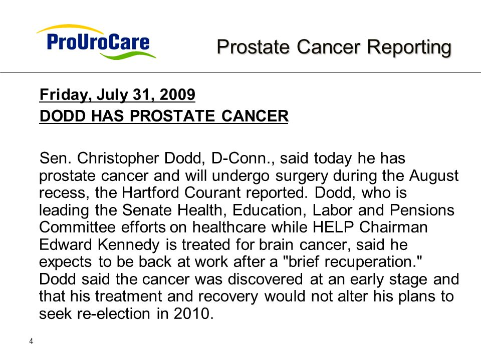 4 Prostate Cancer Reporting Prostate Cancer Reporting Friday, July 31, 2009 DODD HAS PROSTATE CANCER Sen. Christopher Dodd, D-Conn., said today he has