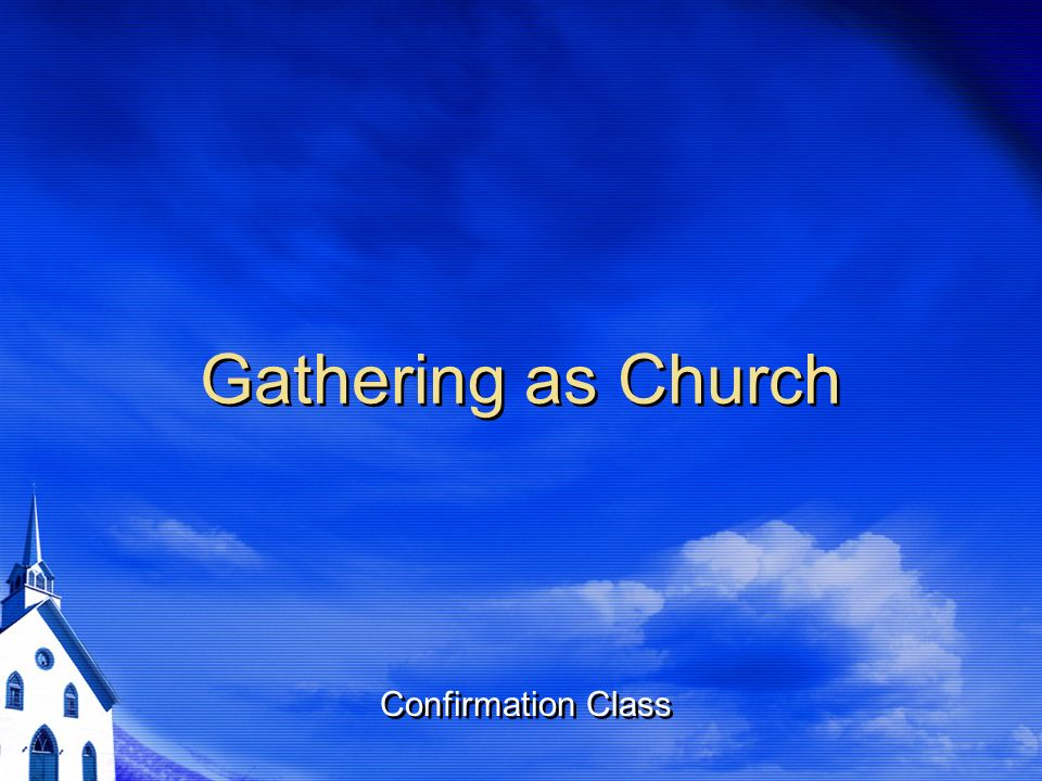 Gathering as Church Confirmation Class