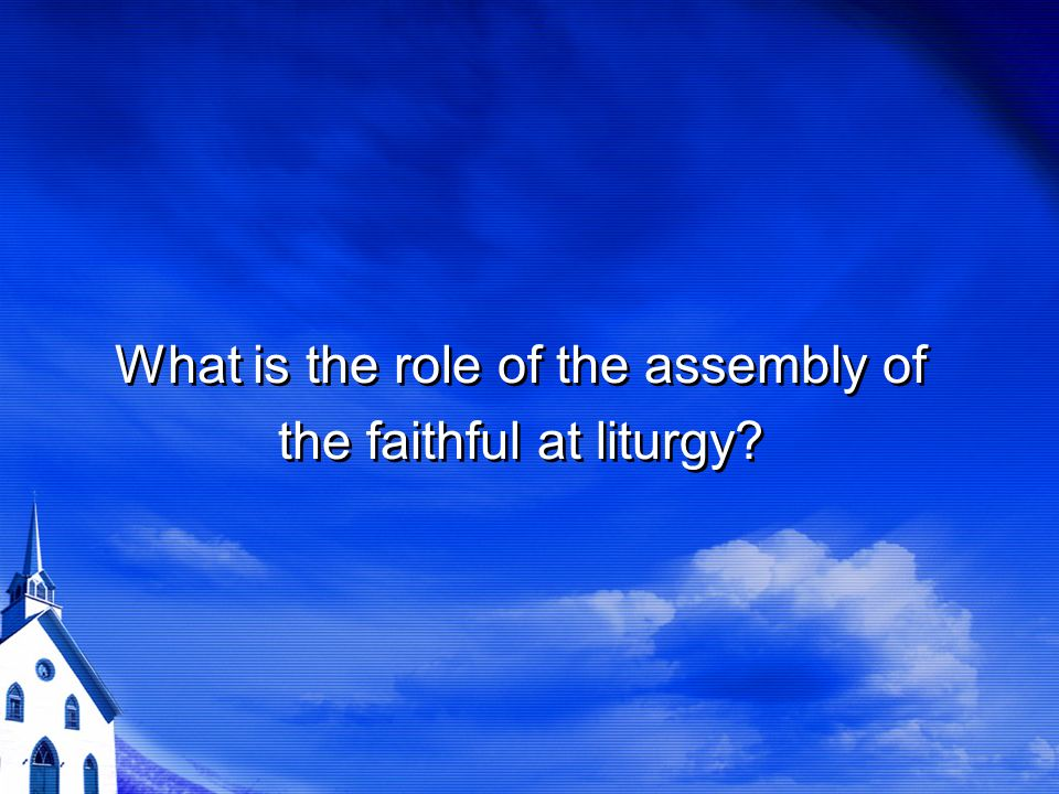 What is the role of the assembly of the faithful at liturgy