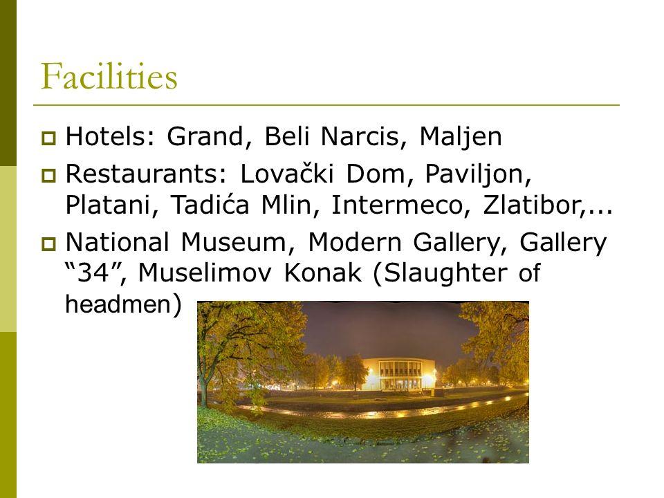 Facilities Hotels: Grand, Beli Narcis, Maljen Restaurants: Lovački Dom, Paviljon, Platani, Tadića Mlin, Intermeco, Zlatibor,...