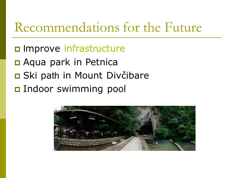 Recommendations for the Future I mprove infrast r ucture Aqua park in Petnica Ski pa th in Mount Divčibare Indoor swimming pool
