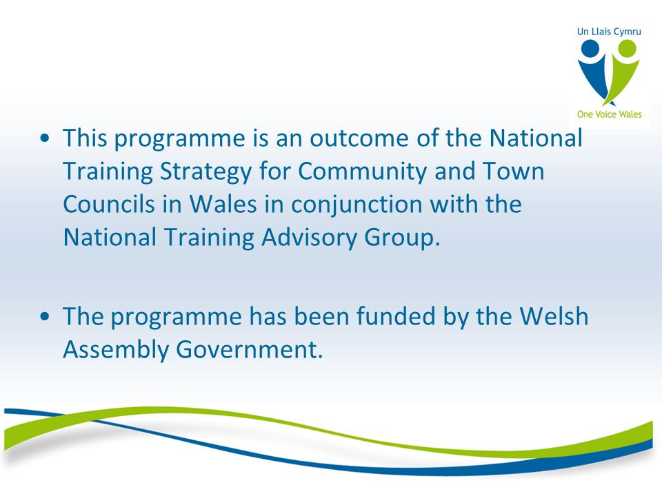 This programme is an outcome of the National Training Strategy for Community and Town Councils in Wales in conjunction with the National Training Advi