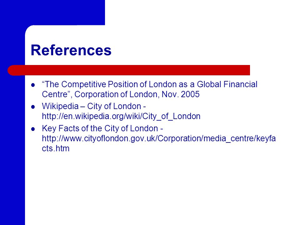 References The Competitive Position of London as a Global Financial Centre, Corporation of London, Nov.