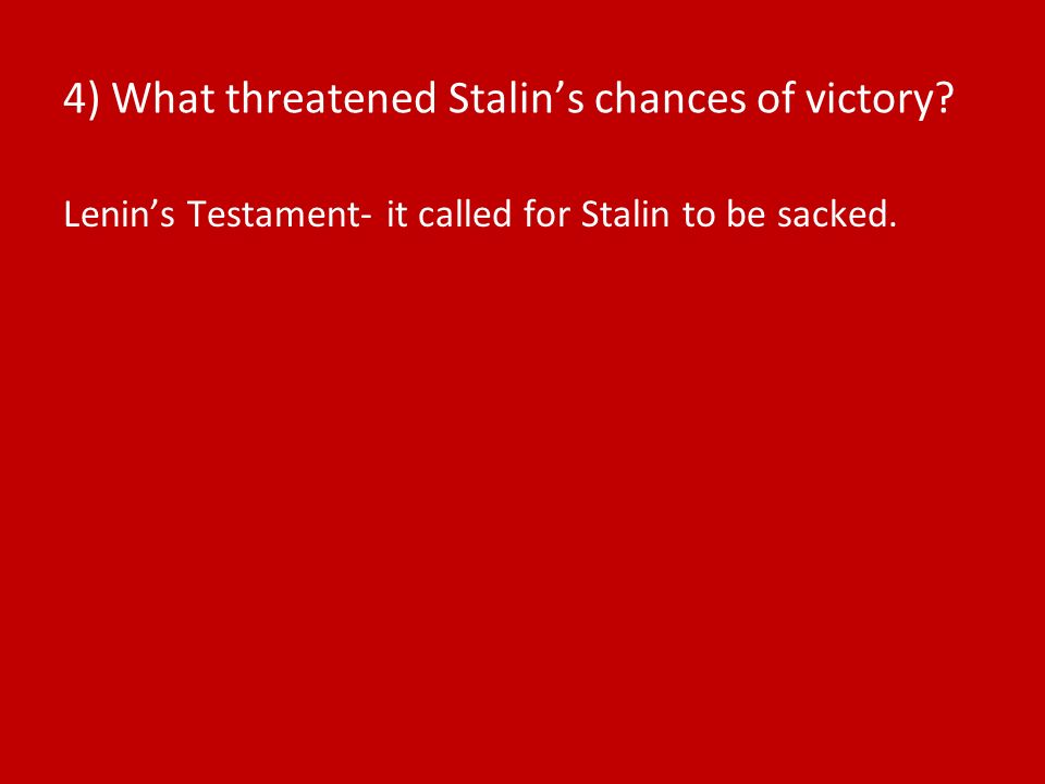 4) What threatened Stalins chances of victory? Lenins Testament- it called for Stalin to be sacked.