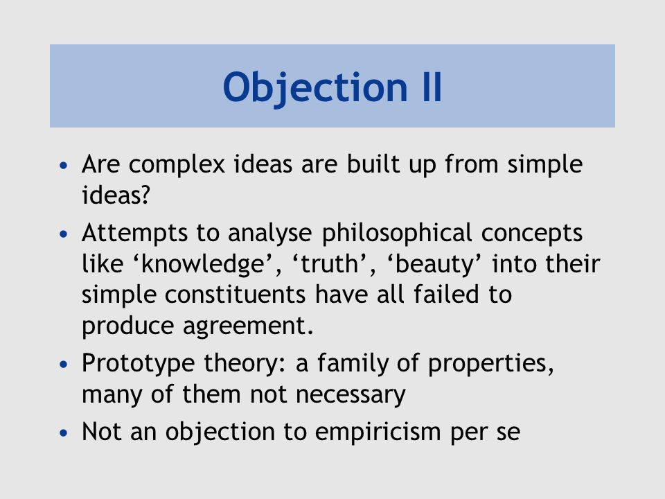 Objection II Are complex ideas are built up from simple ideas.