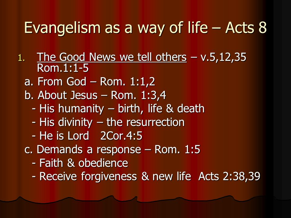 Evangelism as a way of life – Acts 8 1. The Good News we tell others – v.5,12,35 Rom.1:1-5 a.