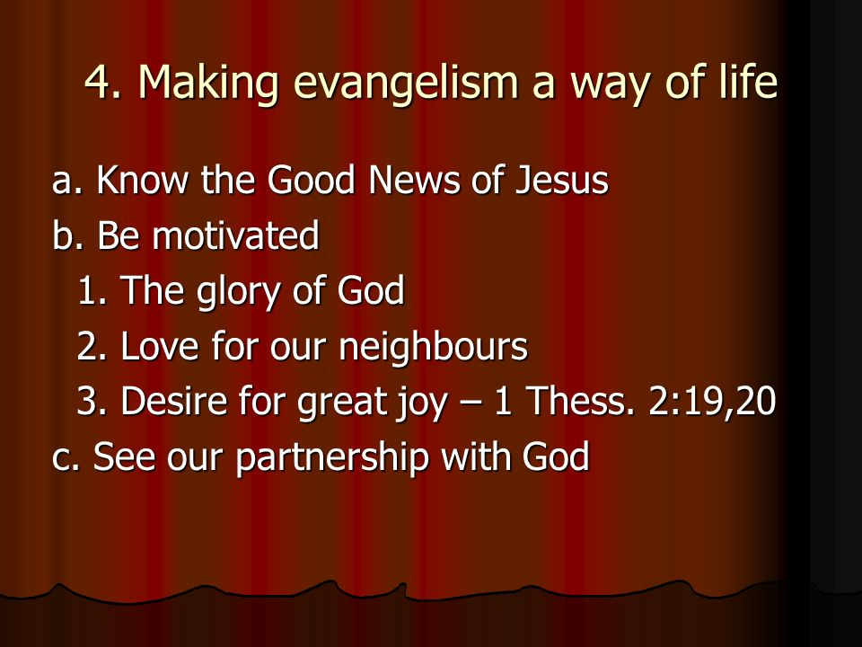 4. Making evangelism a way of life a. Know the Good News of Jesus b.