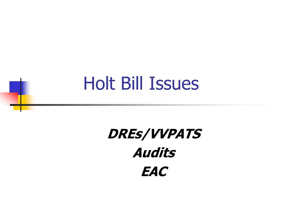 Holt Bill Issues DREs/VVPATS Audits EAC